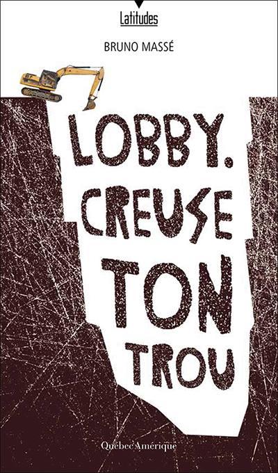 Couverture de «Lobby. Creuse ton trou»!
